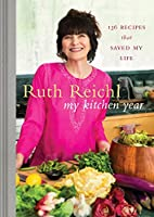 My Kitchen Year: 136 Recipes That Saved My Life: A Cookbook