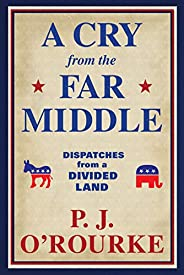 A Cry From the Far Middle: Dispatches from a Divided Land