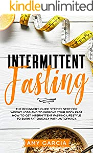 Intermittent Fasting: The Beginner's Guide Step by Step for Weight Loss and to Improve your Body Fast. How to Get Intermittent Fasting Lifestyle to Burn Fat Quickly with Autophagy. (English Edition)