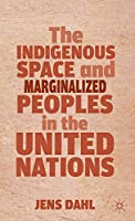 The Indigenous Space and Marginalized Peoples in the United Nations