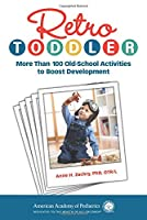 Retro Toddler: More Than 100 Old-School Activities to Boost Development (Retro Development)