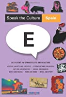Speak the Culture Spain: Be Fluent in Spanish Life and Culture