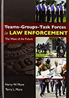 Teams Groups Task Forces in Law Enforcement: The Wave of the Future