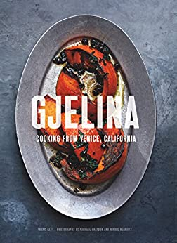 Gjelina: Cooking from Venice, California by [Lett, Travis]