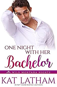 One Night with Her Bachelor (Wild Montana Nights Book 1) by [Latham, Kat]