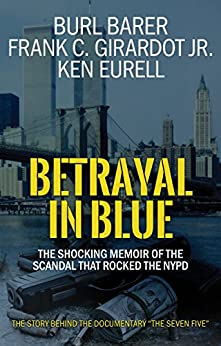 Betrayal In Blue: The Shocking Memoir Of The Scandal That Rocked The NYPD by [Barer, Burl, Girardot Jr., Frank C., Eurell, Ken]