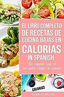 El Libro Completo De Recetas De Cocina Bajas En Calorías In Spanish/ The Complete Book of Low-Calorie Recipes In Spanish