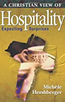 A Christian View of Hospitality: Expecting Surprises (The Giving Project Series)
