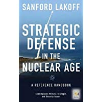 Strategic Defense in the Nuclear Age: A Reference Handbook (Contemporary Military, Strategic, and Security Issues)