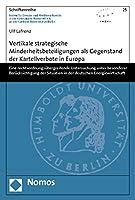 Vertikale strategische Minderheitsbeteiligungen als Gegenstand der Kartellverbote in Europa: Eine rechtsordnungsuebergreifende Untersuchung unter besonderer Beruecksichtigung der Situation in der deutschen Energiewirtschaft