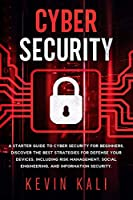 Cyber Security: A Starter Guide to Cyber Security for Beginners, Discover the Best Strategies for Defense Your Devices, Including Risk Management, Social Engineering, and Information Security. (Hacking)