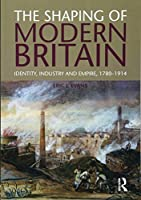 The Shaping of Modern Britain: Identity, Industry and Empire 1780-1914 by Eric Evans(2011-05-21)