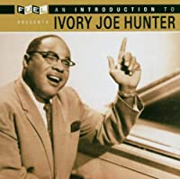 Introduction to Ivory Joe Hunter by Ivory Joe Hunter (2006-02-01)