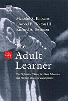 The Adult Learner, Sixth Edition: The Definitive Classic in Adult Education and Human Resource Development