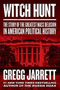 Witch Hunt: The Story of the Greatest Mass Delusion in American Political History by [Jarrett, Gregg]