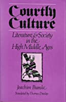 Courtly Culture: Literature and Society in the High Middle Ages