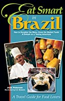 Eat Smart in Brazil: How to Decipher the Menu, Know the Market Foods & Embark on a Tasting Adventure