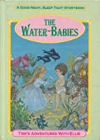 The Water Babies: Down to the Sea; Other End of Nowhere; Tom Meets the Water-Fairies; Tom's Adventures with Ellie (Good Night, Sleep Tight Storybook)