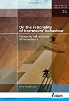 On the Rationality of Borrowers' Behaviour: Comparing Risk Attitudes of Homeowners (Sustainable Urban Areas)