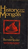 History of the Mongols: Based on Eastern and Western Accounts of the Thirteenth and Fourteenth Centuries