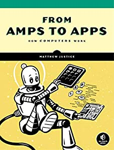 From Amps to Apps: How Computers Work (English Edition)