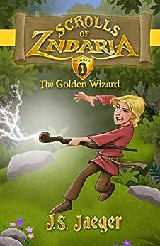 The Golden Wizard (Scrolls of Zndaria Book 1) by [Jaeger, J.S.]