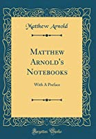 Matthew Arnold's Notebooks: With a Preface (Classic Reprint)