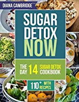 Sugar Detox NOW: The 14-Day Sugar Detox Diet Cookbook to Cut Sugar and Carb Cravings for Practical Weight Loss ? With Over 110 Recipes【洋書】 [並行輸入品]