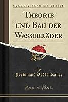 Theorie Und Bau Der Wasserraeder (Classic Reprint)