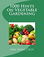 1000 Hints on Vegetable Gardening