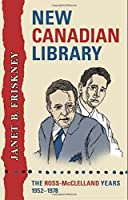New Canadian Library: The Ross-McClelland Years, 1952-1978 (Studies in Book and Print Culture)