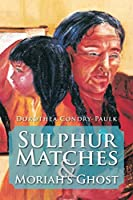 Sulphur Matches and Moriah's Ghost