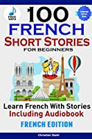 100 French Short Stories for Beginners Learn French with Stories Including Audiobookêfrench Edition Foreign Language Book 1