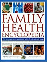 Family Health Encyclopedia: The Comprehensive Guide to the Whole Family's Health Needs; Prevention, Symptoms and Treatments for Hundreds of Conditions, Conventional and Complementary Approaches, With over 450 Clear Illustrations and Photographs