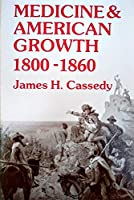 Medicine and American Growth, 1800-1860 (Wisconsin Publications in the History of Science and Medicine)