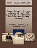 Eastern (Emigrant) Cherokee Indians Ex Rel, Nash V. U S U.S. Supreme Court Transcript of Record with Supporting Pleadings