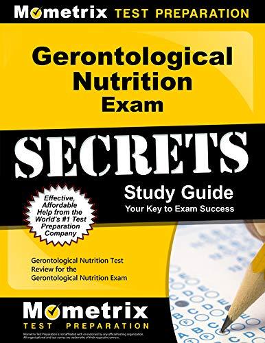 Download Gerontological Nutrition Exam Secrets Study Guide: Gerontological Nutrition Test Review for the Gerontological Nutrition Exam 1609718461