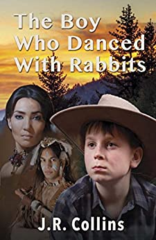 [Collins, J. R.]のThe Boy Who Danced With Rabbits (English Edition)