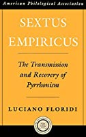 Sextus Empiricus: The Transmission and Recovery of Pyrrhonism (American Classical Studies)