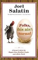 Folks, This Ain't Normal: A Farmer's Advice for Happier Hens, Healthier People, and a Better World by Joel Salatin(2012-10-09)