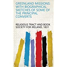 Greenland Missions: With Biographical Sketches of Some of the Principal Converts