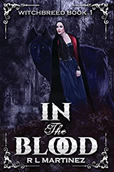 In The Blood: A Richly Dark High Fantasy Series Book # 1 (WITCHBREED) by [Martinez, R.L.]