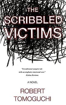 The Scribbled Victims (The Scribbled Victims Vampire Series Book 1) by [Tomoguchi, Robert]