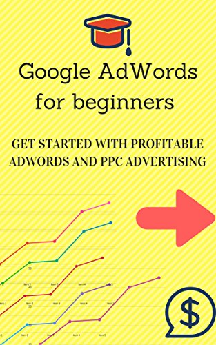 Google AdWords for beginners - Get started with profitable PPC & AdWords advertising (English Edition)