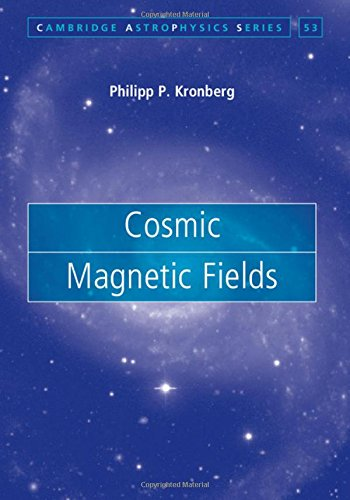 Cosmic Magnetic Fields (Cambridge Astrophysics)