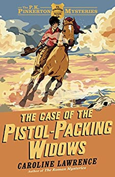 The Case of the Pistol-packing Widows: Book 3 (The P. K. Pinkerton Mysteries) by [Lawrence, Caroline]