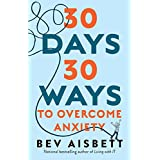 30 Days 30 Ways to Overcome Anxiety: from the bestselling anxiety expert