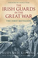 The Irish Guards in the Great War: The First Battalion