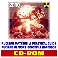 2010 Nuclear Matters: A Practical Guide - Nuclear Weapons Stockpile Reference Bomb Reference Data Physics and Effects Testing Force Structure Delivery Systems Command and Control (CD-ROM) [並行輸入品]