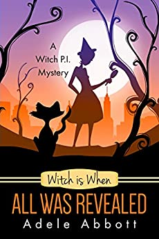 Witch is When All Was Revealed (A Witch P.I. Mystery Book 12) by [Abbott, Adele]